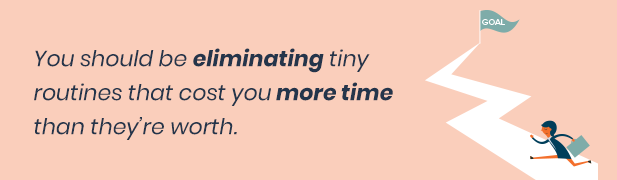 Eliminate time-wasting routines.